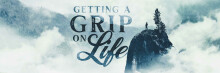 Getting a Grip on Life: Living a Holy Spirit-Driven Life