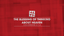 The Blessing of Thinking About Heaven