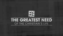 The Greatest Need of the Christian's Life